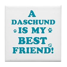 A Daschund is my best friend Tile Coaster