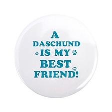 """A Daschund is my best friend 3.5"""" Button"""