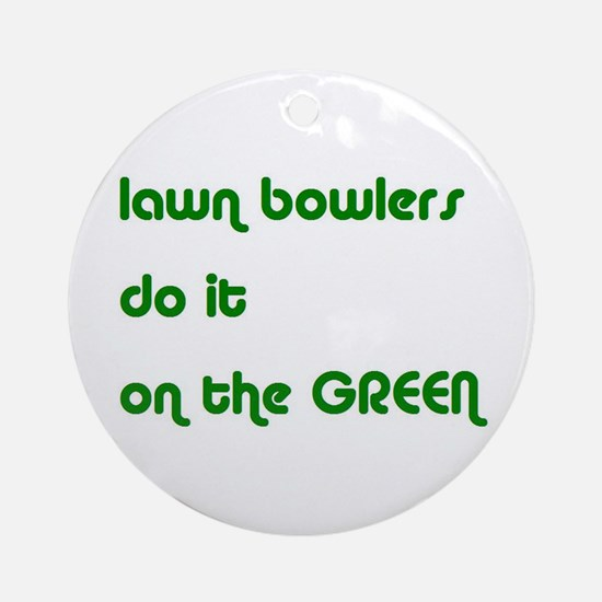 Lawn Bowlers Do It Ornament (Round)