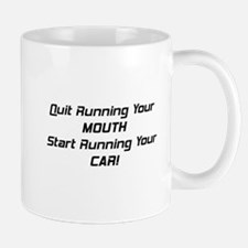 Quit Running Your Mouth Start Running Your Car Mug