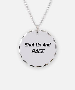 Shut Up And Race Necklace