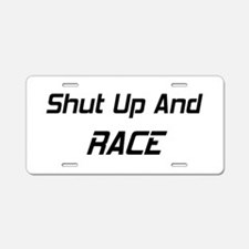 Shut Up And Race Aluminum License Plate
