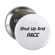 """Shut Up And Race 2.25"""" Button"""