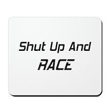 Shut Up And Race Mousepad