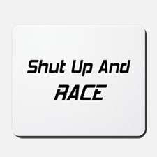Shut Up And Race Mousepad