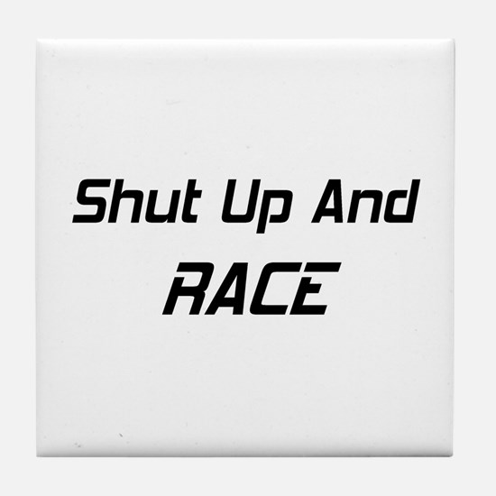 Shut Up And Race Tile Coaster