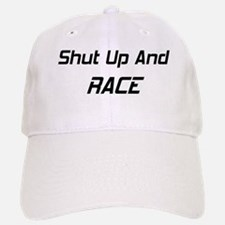 Shut Up And Race Baseball Baseball Cap