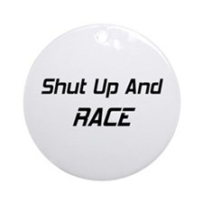 Shut Up And Race Ornament (Round)