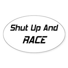 Shut Up And Race Decal
