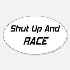 Shut Up And Race Sticker (Oval)