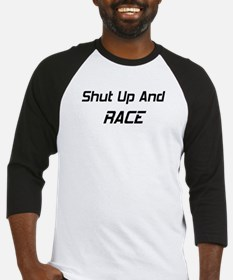 Shut Up And Race Baseball Jersey