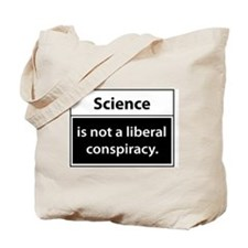 Science is not a liberal conspiracy Tote Bag