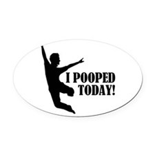 I Pooped Today! Oval Car Magnet