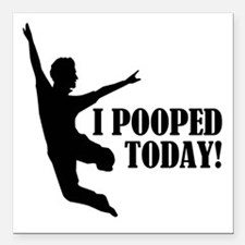 "I Pooped Today! Square Car Magnet 3"" x 3"""