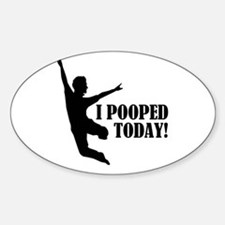 I Pooped Today! Sticker (Oval)
