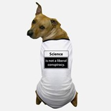 Science is not a liberal conspiracy Dog T-Shirt