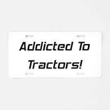 Addicted To Tractors Aluminum License Plate
