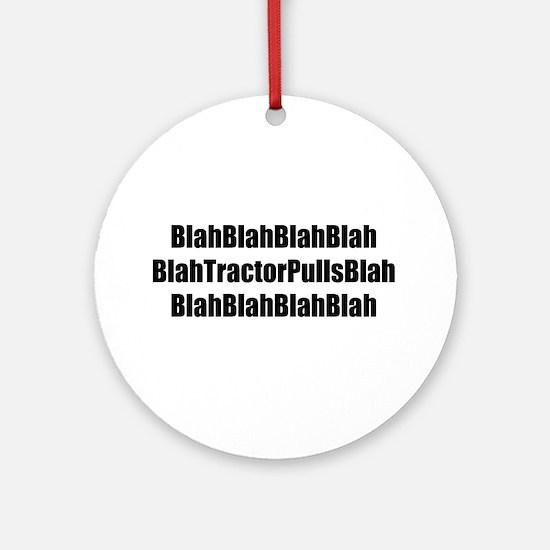 Blah Blah Tractor Pulls Blah Blah Ornament (Round)