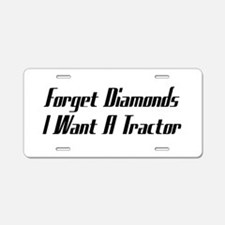 Forget Diamonds I Want A Tractor Aluminum License