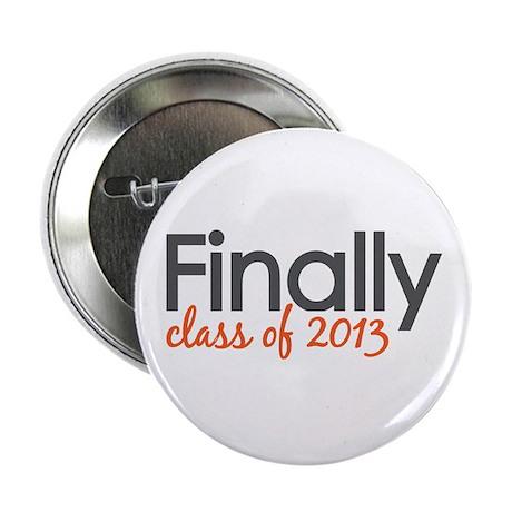 """Finally Class of 2013 Grad 2.25"""" Button"""