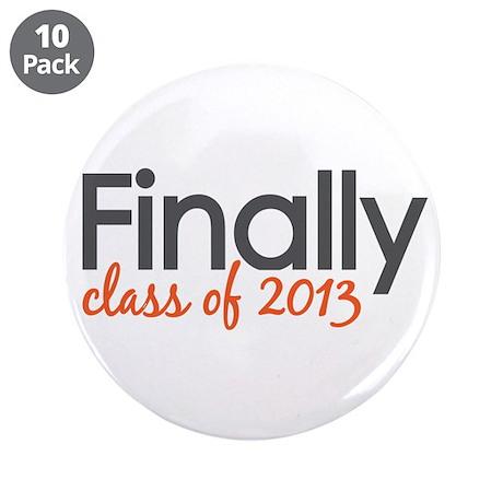 """Finally Class of 2013 Grad 3.5"""" Button (10 pack)"""