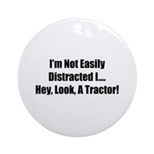 I'm Not Easily Distracted I Hey Look A Tractor Orn