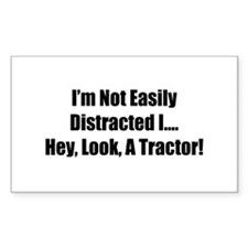 I'm Not Easily Distracted I Hey Look A Tractor Sti