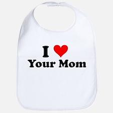 I Love Your Mom Bib