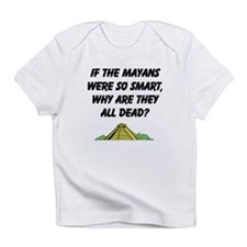 mayans not so smart Infant T-Shirt
