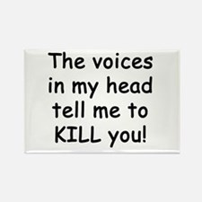 Voices say KILL YOU! Rectangle Magnet