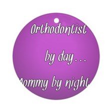Orthodontist by day Mommy by night Ornament (Round