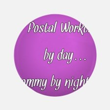 "Postal Worker by day Mommy by night 3.5"" Button"