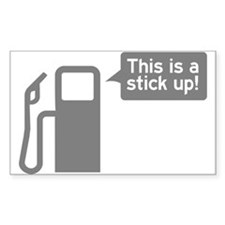 This is a stickup. That's why gas is so expensive.