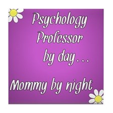 Psychology Professor by day Mommy by night Tile Co