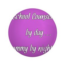 """School Counselor by day Mommy by night 3.5"""" Button"""