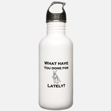 What have you done for Jesus Lately? Water Bottle