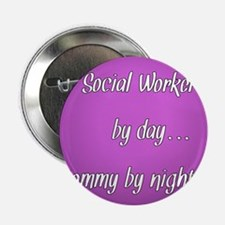 """Social Worker by day Mommy by night 2.25"""" Button"""