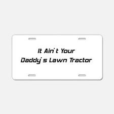 It Ain't Daddy's Lawn Tractor Aluminum License Pla