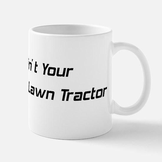 It Ain't Daddy's Lawn Tractor Mug