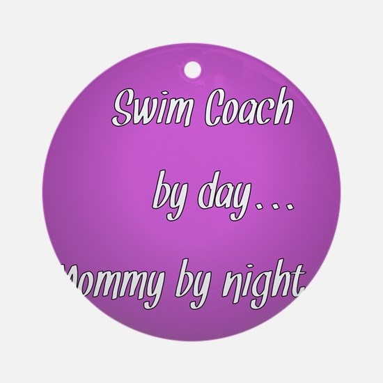 Swim Coach by day Mommy by night Ornament (Round)