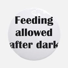Feeding allowed after dark Ornament (Round)