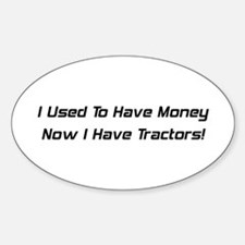 I Used To Have Money Now I Have Tractors Decal