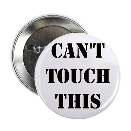 """Cant Touch This 2.25"""" Button"""