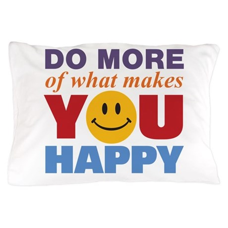 Do More Happy Pillow Case