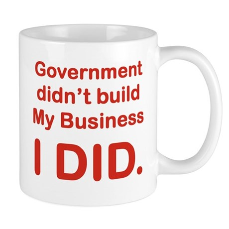 GOVERNMENT DIDNT BUILD MY BUSINESS I DID mug.png M
