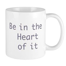 Be in the heart of it Mug