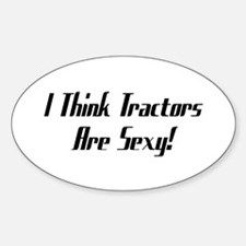 I Think Tractors Are Sexy Decal