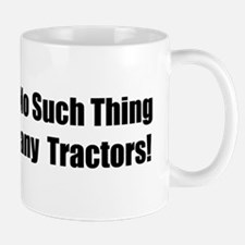 There Is No Such Thing As Too Many Tractors Mug