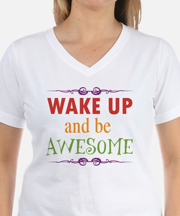 Wake Up and Be Awesome Shirt