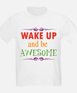 Wake Up and Be Awesome T-Shirt